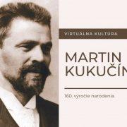 160. výročie narodenia Marina Kukučína